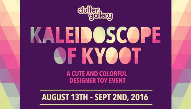 "Clutter Gallery Presents ""Kaleidoscope of Kyoot""!"