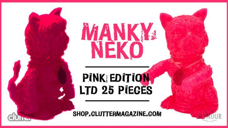 Clutter Exclusive -  MANKY NEKO: CLUTTER PINK!
