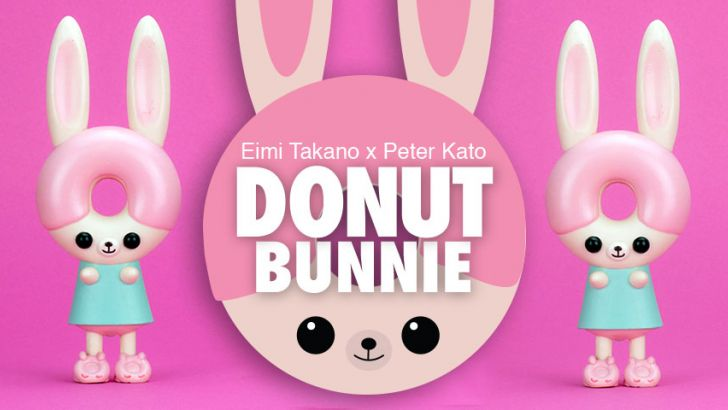 EIMI TAKANO x PETER KATO's Donut Bunnie!!