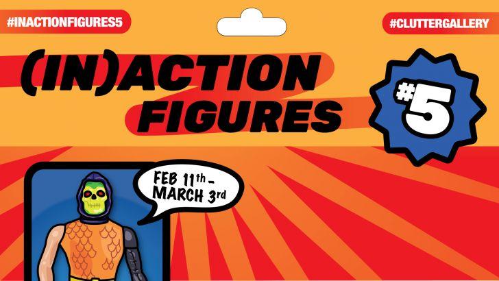 Clutter Gallery Presents: [In]Action Figures 5!