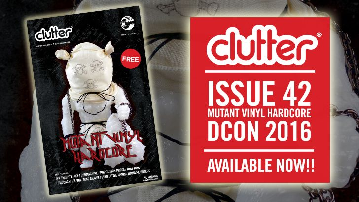 Clutter Magazine Issue 42 Dcon 2016 featuring Mutant Vinyl Hardcore, Available Now!