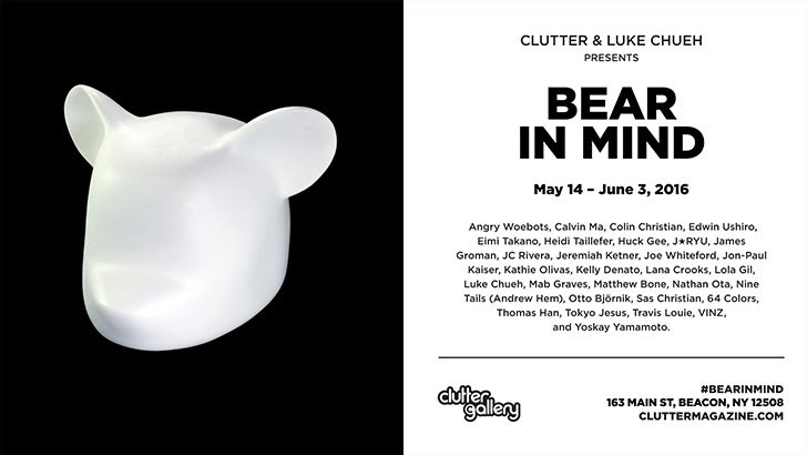 "Luke Chueh and Clutter Gallery Present ""Bear In Mind""!"