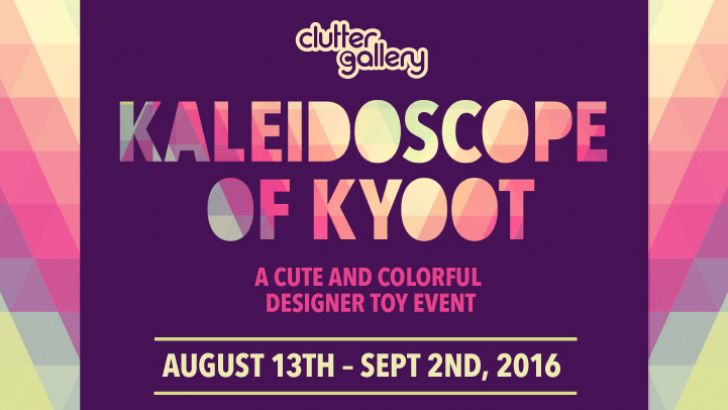 "Clutter Gallery Presents ""Kaleidoscope of Kyoot""!"